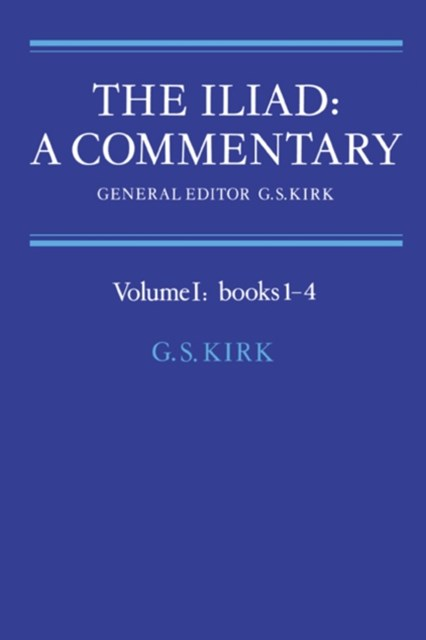 Iliad: A Commentary: Volume 1, Books 1-4
