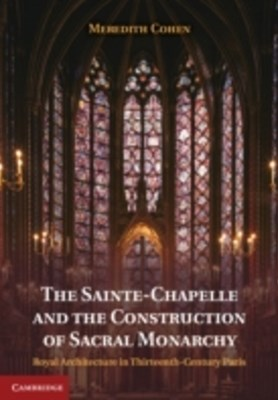 Sainte-Chapelle and the Construction of Sacral Monarchy