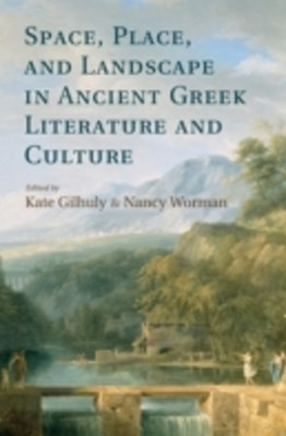 Space, Place, and Landscape in Ancient Greek Literature and Culture
