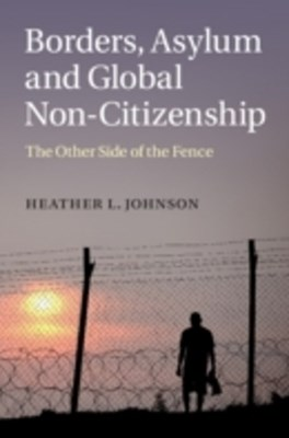 Borders, Asylum and Global Non-Citizenship