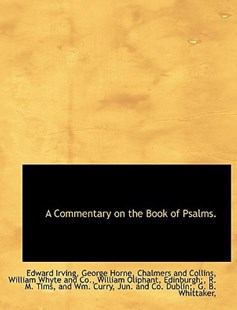 A Commentary on the Book of Psalms. by Edward Irving, George Horne, And Collins Chalmers and Collins, Chalmers and Collins (9781140047445) - HardCover - History