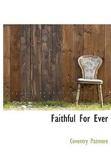 Faithful for Ever by Coventry Patmore (9781140141402) - HardCover - History