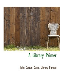 A Library Primer by John Cotton Dana, Bureau Libraray Bureau, Libraray Bureau (9781140267461) - PaperBack - History