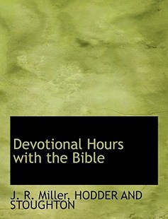 Devotional Hours with the Bible by J R Miller, Hodder & Stoughton Publishing, Hodder and Stoughton (9781140316121) - PaperBack - History