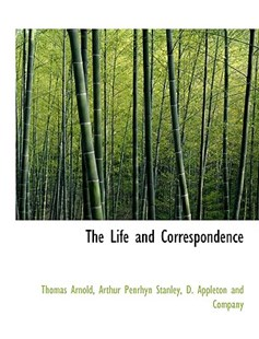 The Life and Correspondence by Thomas Arnold, Arthur Penrhyn Stanley, D Appleton & Co, D Appleton and Co (9781140335658) - PaperBack - History