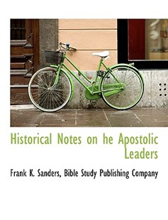 Historical Notes on He Apostolic Leaders by Frank K Sanders, Study Publishing Company Bible Study Publishing Company, Bible Study Publishing Company (9781140421856) - PaperBack - History