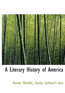 A Literary History of America by Barrett Wendell, Scribner's Sons Charles Scribner's Sons, Charles Scribners Sons (9781140426141) - HardCover - History
