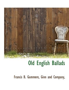 Old English Ballads by Francis B Gummere, And Company Ginn and Company, Ginn and Company (9781140453321) - PaperBack - History