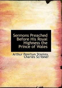 Sermons Preached Before His Royal Highness the Prince of Wales by Arthur Penrhyn Stanley, Scribner Charles Scribner, Charles Scribner (9781140638636) - HardCover - History