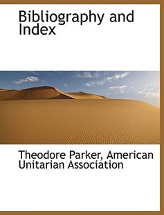 Bibliography and Index by Theodore Parker, American Unitarian Association (9781140658115) - PaperBack - History