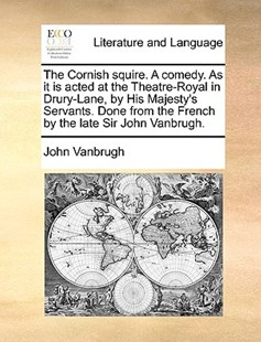 The Cornish Squire. a Comedy. as It Is Acted at the Theatre-Royal in Drury-Lane, by His Majesty's Servants. Done from the French by the Late Sir John Vanbrugh. by John Vanbrugh (9781140713166) - PaperBack - Reference