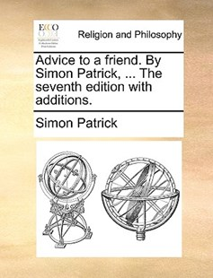Advice to a friend. By Simon Patrick, ... The seventh edition with additions. by Simon Patrick (9781140789260) - PaperBack - Religion & Spirituality