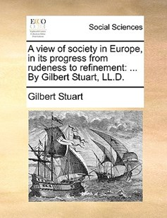 A View of Society in Europe, in Its Progress from Rudeness to Refinement by Gilbert Stuart (9781140831396) - PaperBack - Social Sciences Sociology
