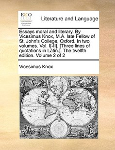 Essays moral and literary. By Vicesimus Knox, M.A. late Fellow of St. John's College, Oxford. In two volumes. Vol. I[-II]. [Three lines of quotations in Latin.]. The twelfth edition. Volume 2 of 2 by Vicesimus Knox (9781140973430) - PaperBack - Reference