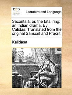 Sacontalá; or, the fatal ring by Kalidasa, K Lid Sa (9781140973454) - PaperBack - Reference
