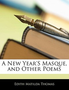 A New Year's Masque, and Other Poems by Edith Matilda Thomas (9781141134533) - PaperBack - Modern & Contemporary Fiction General Fiction