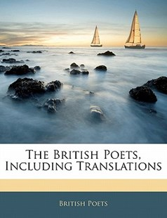 The British Poets, Including Translations by British Poets (9781141135974) - PaperBack - History