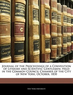 Journal of the Proceedings of a Convention of Literary and Scientific Gentlemen by York University New York University, New York University (9781141160761) - PaperBack - Education Trade Guides