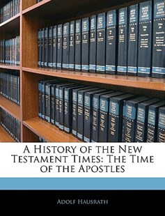 A History of the New Testament Times by Adolf Hausrath (9781141218448) - PaperBack - History