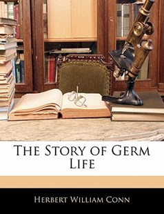 The Story of Germ Life by Herbert William Conn (9781141342723) - PaperBack - Science & Technology