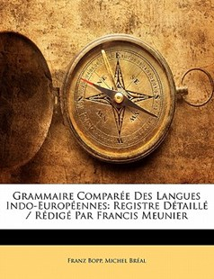 Grammaire Comparee Des Langues Indo-Europeennes by Franz Bopp, Michel Breal (9781141368549) - PaperBack - Language