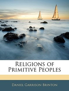Religions of Primitive Peoples by Daniel Garrison Brinton (9781141371938) - PaperBack - History