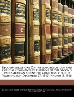 Recommendations on International Law and Official Commentary Thereon of the Second Pan American Scientific Congress by James Brown Scott, Carnegie Endowment for International Pea (9781141488353) - PaperBack - Reference Law