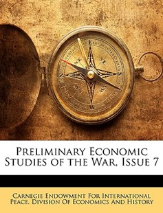 Preliminary Economic Studies of the War, Issue 7 by Endowment For International Pea Carnegie Endowment for International Pea, Carnegie Endowment for International Pea (9781141497508) - PaperBack - Business & Finance