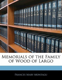 Memorials of the Family of Wood of Largo by Frances Mary Montagu (9781141567553) - PaperBack - History
