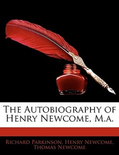 The Autobiography of Henry Newcome, M.A. by Richard Parkinson, Henry Newcome, Thomas Newcome (9781141710331) - PaperBack - Biographies General Biographies