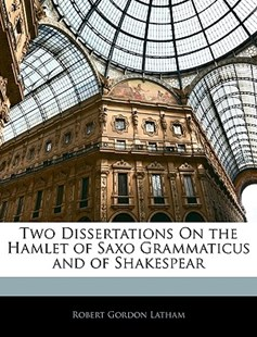 Two Dissertations on the Hamlet of Saxo Grammaticus and of Shakespear by Robert Gordon Latham (9781141847556) - PaperBack - Poetry & Drama Plays