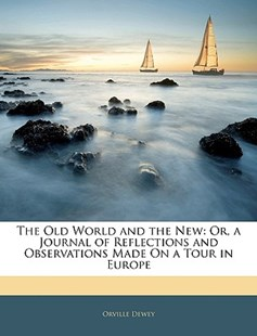The Old World and the New by Orville Dewey (9781141871254) - PaperBack - History