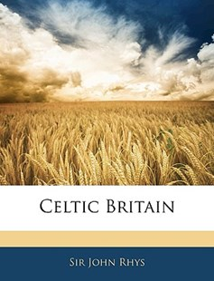 Celtic Britain by John Rhys 1840-1915 (9781142141981) - PaperBack - History