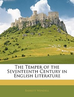 The Temper of the Seventeenth Century in English Literature by Barrett Wendell (9781142245047) - PaperBack - Reference
