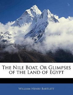 The Nile Boat, or Glimpses of the Land of Egypt by William Henry Bartlett (9781142397166) - PaperBack - History