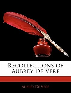 Recollections of Aubrey de Vere by Aubrey De Vere Sir (9781142439378) - PaperBack - Biographies General Biographies