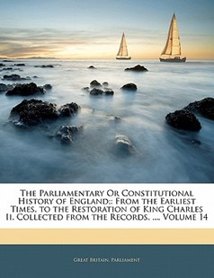 The Parliamentary or Constitutional History of England; by Britain Parliament Great Britain Parliament, Great Britain Parliment, Great Britain Parliament (9781142488840) - PaperBack - History