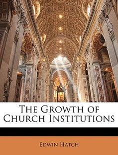 The Growth of Church Institutions by Edwin Hatch (9781143076497) - PaperBack - Religion & Spirituality Christianity