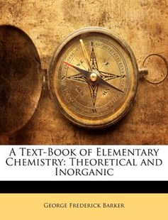 A Text-Book of Elementary Chemistry by George Frederick Barker (9781143177361) - PaperBack - History