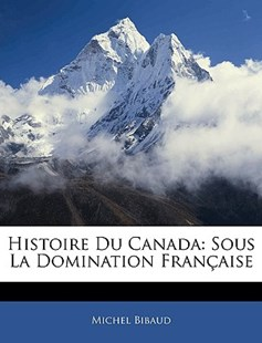 Histoire Du Canada by Michel Bibaud (9781143870804) - PaperBack - History