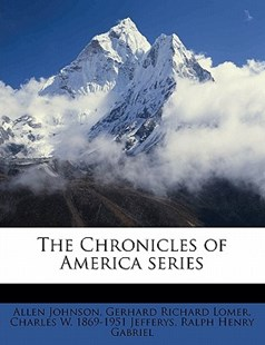 The Chronicles of America Series by Allen Johnson, Gerhard Richard Lomer, Charles W. Jefferys (9781143973239) - PaperBack - History