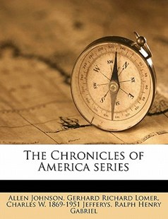 The Chronicles of America Series by Allen Johnson, Ralph Henry Gabriel, Gerhard Richard Lomer, Charles W. Jefferys (9781143973475) - PaperBack - History