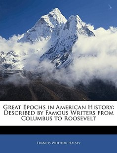 Great Epochs in American History by Francis Whiting Halsey (9781144167330) - PaperBack - History