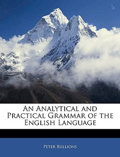 An Analytical and Practical Grammar of the English Language by Peter Bullions (9781144233127) - PaperBack - History