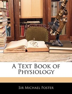 A Text Book of Physiology by Michael Foster Sir (9781144991089) - PaperBack - History