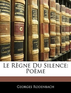 Le Regne Du Silence by Georges Rodenbach (9781145163195) - PaperBack - Reference