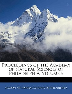 Proceedings of the Academy of Natural Sciences of Philadelphia, Volume 9 by Academy of Natural Sciences of Philadelp (9781145286580) - PaperBack - History