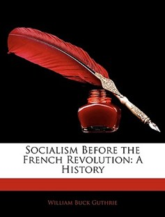 Socialism Before the French Revolution by William Buck Guthrie (9781145449886) - PaperBack - Biographies General Biographies