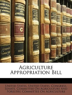 Agriculture Appropriation Bill by United States, On Agriculture Committee on Agriculture, United States, Committee on Agriculture (9781146213851) - PaperBack - Non-Fiction