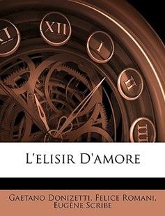 L'Elisir D'Amore by Gaetano Donizetti, Felice Romani, Eugene Scribe (9781146289788) - PaperBack - History
